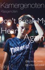 kamergenoten | Don't break my heart again | Boek 2 by HeartEyesGustin