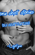 one shot stories(BS COMPILATION) by i_gotyue
