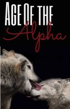 Age of the Alpha  by AveryBethWilson