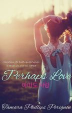 Perhaps Love (#Wattys2016) by Tamara96Phillips