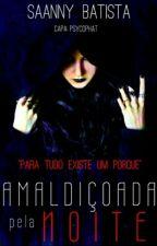 Amaldiçoada Pela Noite  ( PAUSADA POR UM TEMPO) by Saannybatista