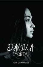 0.5 - DANIKA - Imortal by GJAguimaraes