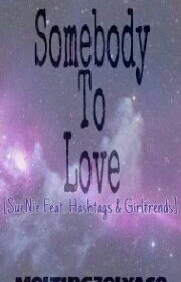 Somebody To LOVE [Hashtags: SueNie, McRis, DevJon, RyleBie Etc. Fanfiction]