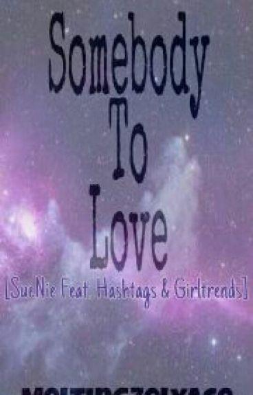 Somebody To LOVE [Hashtags: SueNie, McRis, PauChelle, RyleBie Etc. Fanfiction]