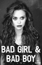 Bad Girl & Bad Boy [Réécriture ✅] by Clotine