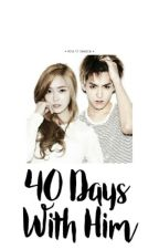 「 40 Days With Him 」 by Seolalicious_