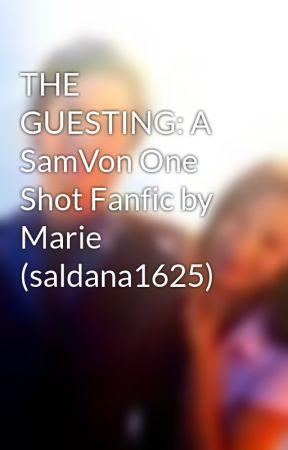 THE GUESTING: A SamVon One Shot Fanfic by Marie (saldana1625) by SAMVONbubbles