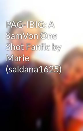 PAG-IBIG: A SamVon One Shot Fanfic by Marie (saldana1625) by SAMVONbubbles
