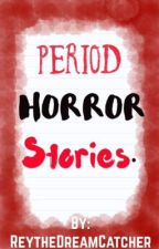 Period Horror Stories by ReyTheDreamCatcher