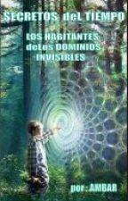 Secretos del Timpo ; Los Habitantes deLos  Dominios Invisibles . by AmbarEtereo