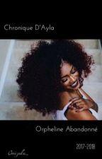 Chronique D'Ayla : Orpheline Abandonné by Oniizuka_
