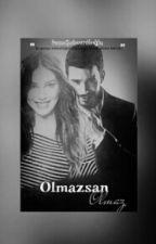 Olmazsan Olmaz (Defom) by Senasahverdioglu