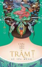 Trâm II - Kẻ Yểu Mệnh - Châu Văn Văn by An_Toe