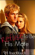 I refuse to be his Mate by knockknock