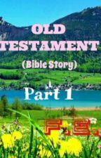 OLD TESTAMENT (Bible Stories Part 1) by FranzEvanz
