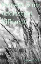 Pensées D'un Adolescent Différent. by mx_joshua