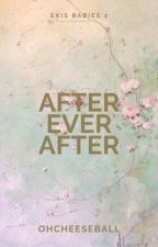 After Ever After (Ekis Babies #2) (COMPLETED) by OhCheeseball