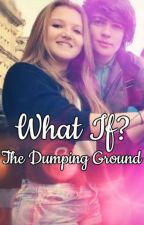 What If? (The Dumping Ground) by honey_mist_auburn