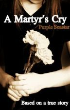 A Martyr's Cry (Based on a True Story) by PurpleSeastar