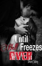 Until Hell Freezes Over by Chellcie_Bellz