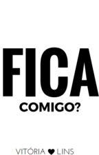 Fica Comigo? by ApaixonadosPorLivros