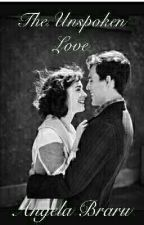 THE UNSPOKEN LOVE by TheAngelicGirl
