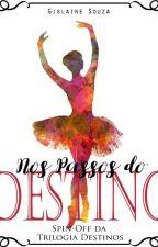 Nos Passos do Destino | Spin-Off da Trilogia Destinos by gislainealessandra31