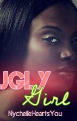 Ugly Girl by NychelleHeartsYou
