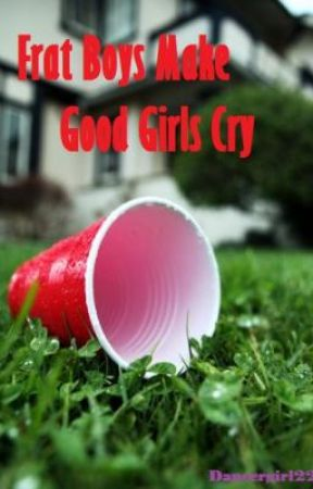 Frat Boys Make Good Girls Cry by dancergirl22