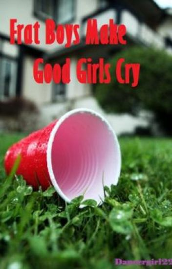 Frat Boys Make Good Girls Cry