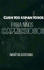 Cuentos Espantosos Para Niños Caprichosos by AmorPorLasHistorias