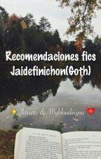 Recomendaciones fics Jaidefinichon (GOTH) - Jarcors & Mybloodinyou. by Mybloodinyou