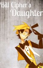 Bill Cipher's Daughter || Dipper Pines x Reader by SunriseFalls