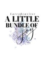 A Little Bundle Of Joy (Larry mpreg)  by hannahloveslarry