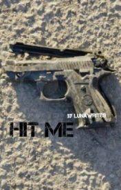 Hit Me by LunaWrites