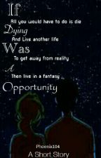 If Dying Was A Opportunity  by Phoenix104