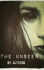 The Unseen *COMING SOON* by AlyssssaaB