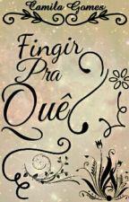 Fingir Pra Quê? by TheCriesOfSilence