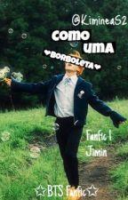 Como Uma Borboleta - Fanfic 1: Jimin by KimineaS2