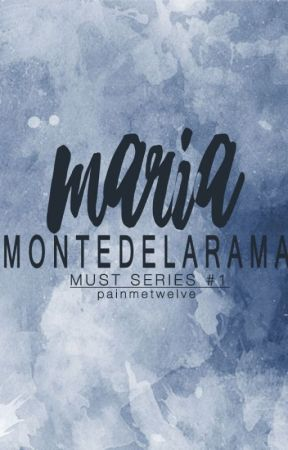 Maria Montedelarama (MUST Series #1) by painmetwelve