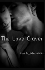 The Love Craver #Wattys2016 by thegreysavage