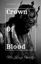 Crown Of Blood | Courts And Thrones by ArteristicBookerific