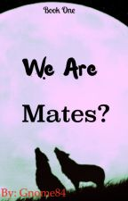 We are Mates? by Gnome84
