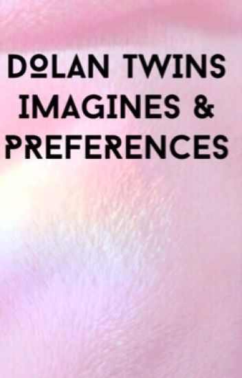 Dolan twins imagines and preferences