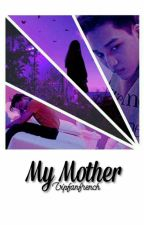 My Mother... by vipfanfrench