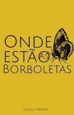 Onde estão as Borboletas (Concluída) by CamilleArruda