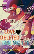 LOVE DELETED (Error! Sans x Tn) by SaoriKoo