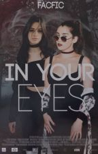 In Your Eyes - Camren by merari-cabello