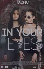 In Your Eyes - Camren by merari-cabello