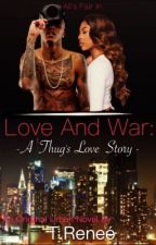 Love & War: A Thug's Love Story by Crazybaby1278